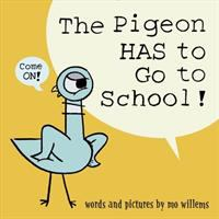 Book Cover of The Pigeon Has to Go to School by Mo Willems